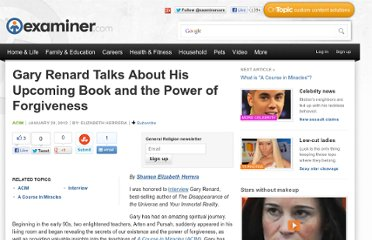 http://www.examiner.com/article/gary-renard-talks-about-his-upcoming-book-and-the-power-of-forgiveness