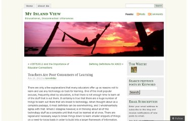 http://tomwhitby.wordpress.com/2012/07/24/teachers-are-poor-consumers-of-learning/