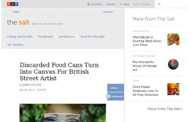 http://www.npr.org/blogs/thesalt/2012/07/17/156936860/discarded-food-cans-turn-into-canvas-for-british-street-artist