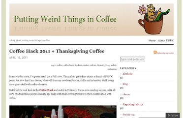 http://puttingweirdthingsincoffee.com/2011/04/16/coffee-hack-2011-thanksgiving-coffee/