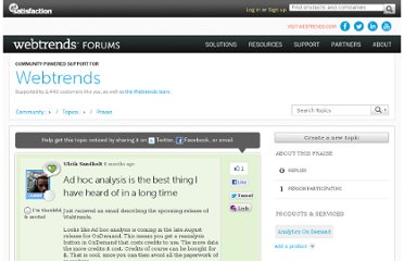 http://forums.webtrends.com/webtrends/topics/ad_hoc_analysis_is_the_best_thing_i_have_heard_of_in_a_long_time