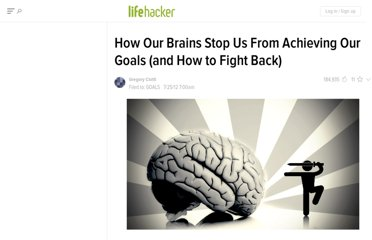 http://lifehacker.com/5928698/how-our-brains-stop-us-from-achieving-our-goals-and-how-to-fight-back