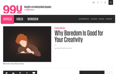 http://99u.com/tips/7188/Why-Boredom-Is-Good-for-Your-Creativity