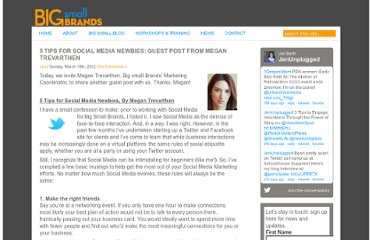 http://www.bigsmallbrands.com/2012/03/18/5-tips-for-social-media-newbies-guest-post-from-megan-trevarthen/