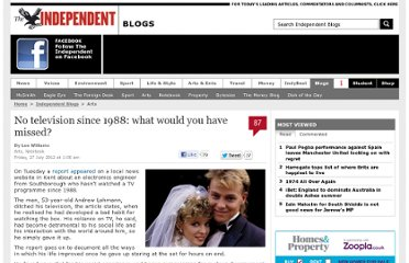 http://blogs.independent.co.uk/2012/07/27/no-television-since-1988-what-would-you-have-missed/