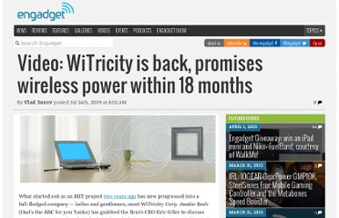 http://www.engadget.com/2009/07/24/video-witricity-is-back-promises-wireless-power-within-18-mont/