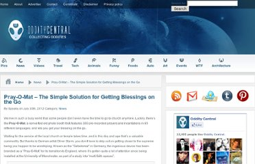 http://www.odditycentral.com/news/pray-o-mat-the-simple-solution-for-getting-blessings-on-the-go.html