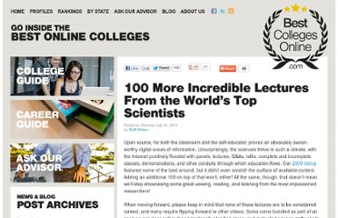 http://www.bestcollegesonline.com/blog/2012/07/31/100-more-incredible-lectures-from-the-worlds-top-scientists/