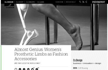 http://www.fastcodesign.com/1662265/almost-genius-womens-prosthetic-limbs-as-fashion-accessories