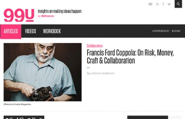 http://99u.com/articles/6973/Francis-Ford-Coppola-On-Risk-Money-Craft-Collaboration