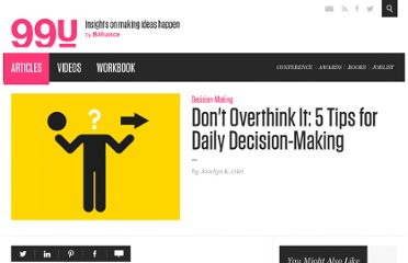 http://99u.com/tips/7043/Dont-Overthink-It-5-Tips-for-Daily-Decision-Making