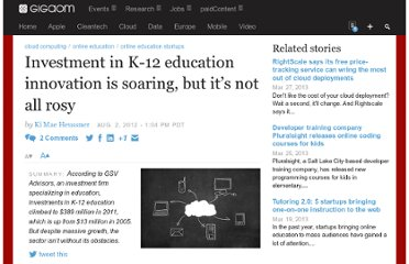 http://gigaom.com/2012/08/02/investment-in-k-12-education-innovation-is-soaring-but-its-not-all-rosy/