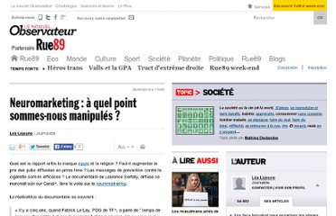 http://www.rue89.com/tele89/2010/05/26/neuromarketing-a-quel-point-sommes-nous-manipules-152508
