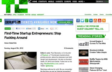 http://techcrunch.com/2012/08/05/first-time-startup-entrepreneurs-stop-fucking-around/