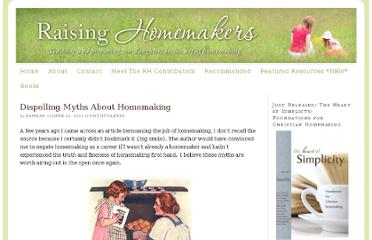 http://raisinghomemakers.com/2011/hannah-hagarty-dispelling-myths-about-homemaking/