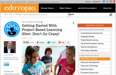 http://www.edutopia.org/blog/project-based-learning-getting-started-basics-andrew-miller