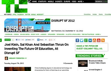 http://techcrunch.com/2012/08/07/joel-klein-sal-khan-and-sebastian-thrun-on-inventing-the-future-of-education-at-disrupt-sf/