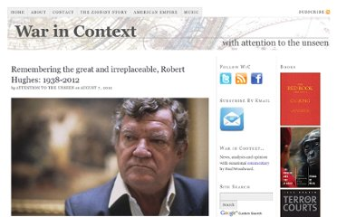 http://warincontext.org/2012/08/07/remembering-the-great-and-irreplaceable-robert-hughes-1938-2012/