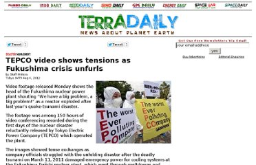 http://www.terradaily.com/reports/TEPCO_video_shows_tensions_as_Fukushima_crisis_unfurls_999.html