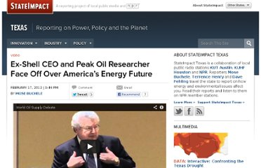 http://stateimpact.npr.org/texas/2012/02/17/ex-shell-ceo-and-peak-oil-researcher-face-off-on-americas-energy-future/