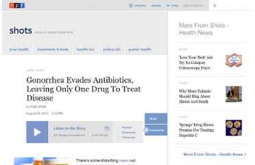 http://www.npr.org/blogs/health/2012/08/10/158464908/gonorrhea-evades-antibiotics-leaving-only-one-drug-to-treat-disease