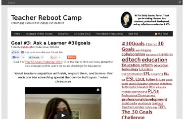 http://teacherbootcamp.edublogs.org/2012/01/30/goal-3-ask-a-learner-30goals/