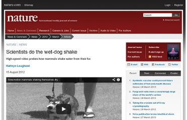 http://www.nature.com/news/scientists-do-the-wet-dog-shake-1.11177