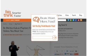 http://bigthink.com/big-think-tv/dr-michio-kakus-playlist-five-science-videos-you-must-see