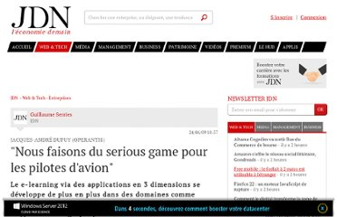 http://www.journaldunet.com/solutions/intranet-extranet/interview/jacques-andre-dupuy-nous-faisons-du-serious-game-pour-les-pilotes-d-avion.shtml