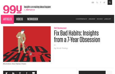 http://99u.com/tips/7040/Fix-Bad-Habits-Insights-from-a-7-Year-Obsession