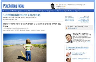 http://www.psychologytoday.com/blog/communication-success/201205/how-find-your-best-career-get-paid-doing-what-you-love
