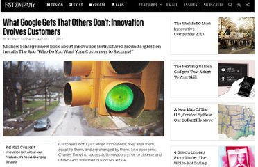 http://www.fastcompany.com/3000500/what-google-gets-others-don%E2%80%99t-innovation-evolves-customers#