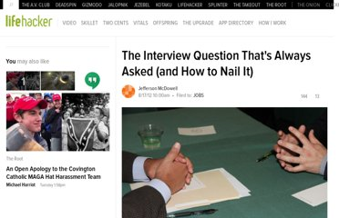 http://lifehacker.com/5935550/the-interview-question-that-is-always-asked-and-how-to-nail-it