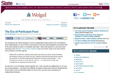 http://www.slate.com/blogs/weigel/2012/08/17/the_era_of_politicized_food.html