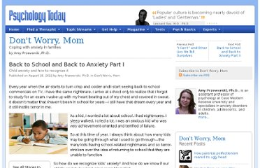 http://www.psychologytoday.com/blog/dont-worry-mom/201208/back-school-and-back-anxiety-part-i
