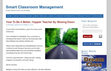 http://www.smartclassroommanagement.com/2010/10/23/how-to-be-a-better-happier-teacher-by-slowing-down/
