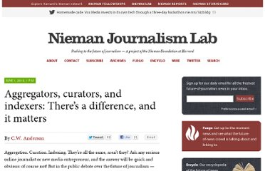 http://www.niemanlab.org/2010/06/aggregators-curators-and-indexers-theres-a-difference-and-it-matters/