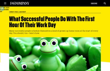 http://www.fastcompany.com/3000619/what-successful-people-do-first-hour-their-work-day