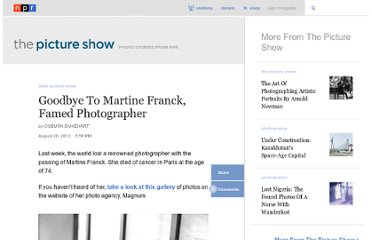 http://www.npr.org/blogs/pictureshow/2012/08/20/159356374/goodbye-to-martine-franck-famed-photographer#