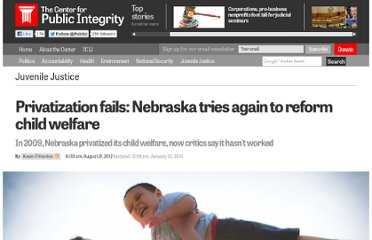 http://www.publicintegrity.org/2012/08/21/10706/privatization-fails-nebraska-tries-again-reform-child-welfare