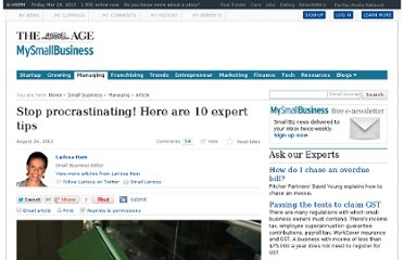 http://www.theage.com.au/small-business/managing/stop-procrastinating-here-are-10-expert-tips-20120824-24q2l.html