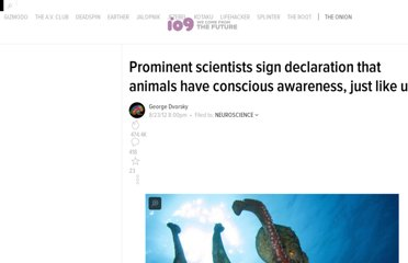 http://io9.com/5937356/prominent-scientists-sign-declaration-that-animals-have-conscious-awareness-just-like-us