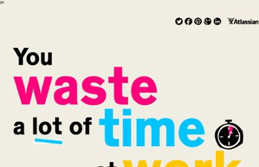 http://www.atlassian.com/time-wasting-at-work-infographic