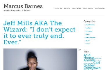 http://marcusbarnes.com/music/interview/jeff-mills-aka-the-wizard-i-dont-expect-it-to-ever-truly-end-ever/