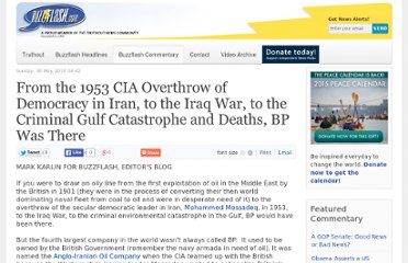 http://www.truth-out.org/buzzflash/commentary/item/9502-from-the-1953-cia-overthrow-of-democracy-in-iran-to-the-iraq-war-to-the-criminal-gulf-catastrophe-and-deaths-bp-was-there