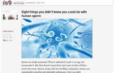http://io9.com/5938114/eight-things-you-didnt-know-you-could-do-with-human-sperm