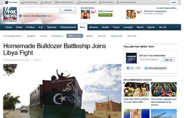 http://www.foxnews.com/tech/2011/10/20/homemade-bulldozer-battleship-joins-libya-fight/