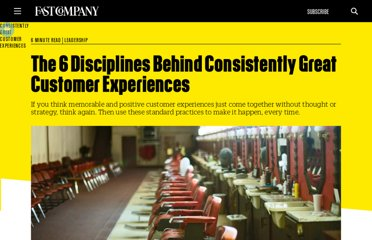 http://www.fastcompany.com/3000798/6-disciplines-behind-consistently-great-customer-experiences