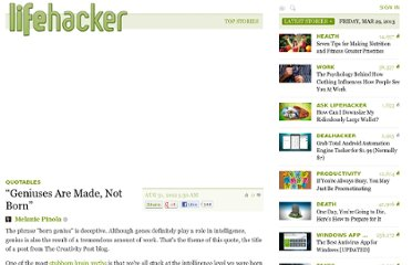 http://lifehacker.com/5939533/geniuses-are-made-not-born