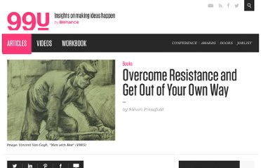http://99u.com/tips/7017/Overcome-Resistance-and-Get-Out-of-Your-Own-Way